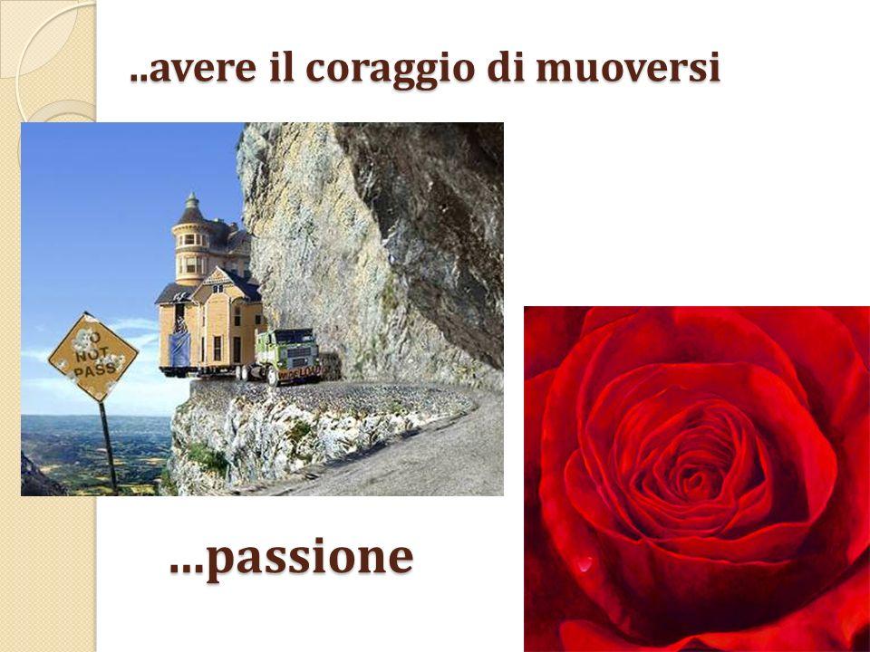 ..avere il coraggio di muoversi …passione