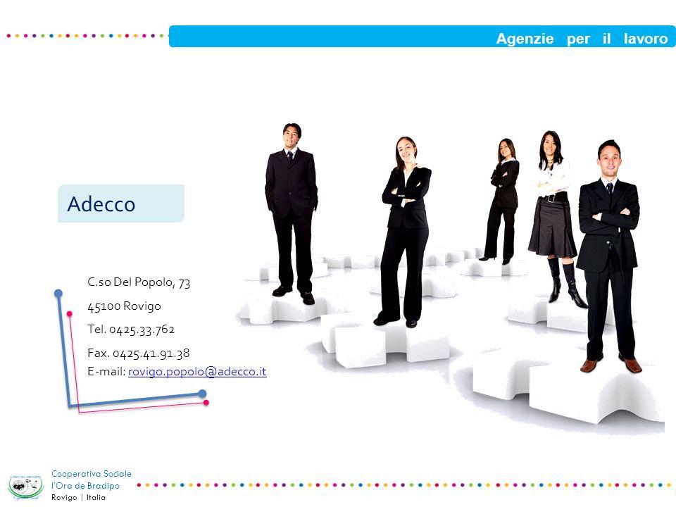 Agenzie per il lavoro Cooperativa Sociale lOra de Bradipo Rovigo | Italia C.so Del Popolo, 73 45100 Rovigo Tel. 0425.33.762 Fax. 0425.41.91.38 E-mail: