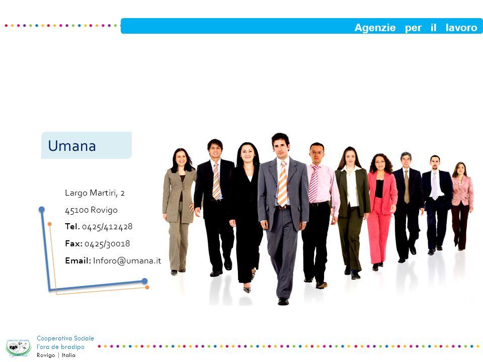 Agenzie per il lavoro Cooperativa Sociale lora de bradipo Rovigo | Italia Umana Largo Martiri, 2 45100 Rovigo Tel. 0425/412428 Fax: 0425/30018 Email: