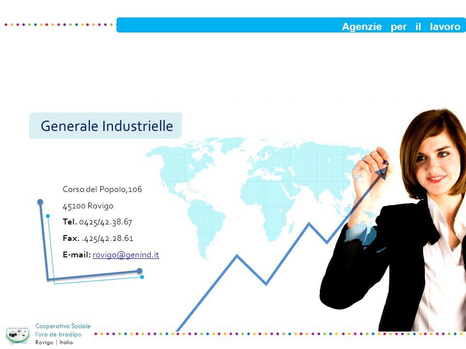 Agenzie per il lavoro Cooperativa Sociale lora de bradipo Rovigo | Italia Generale Industrielle Corso del Popolo,106 45100 Rovigo Tel. 0425/42.38.67 F