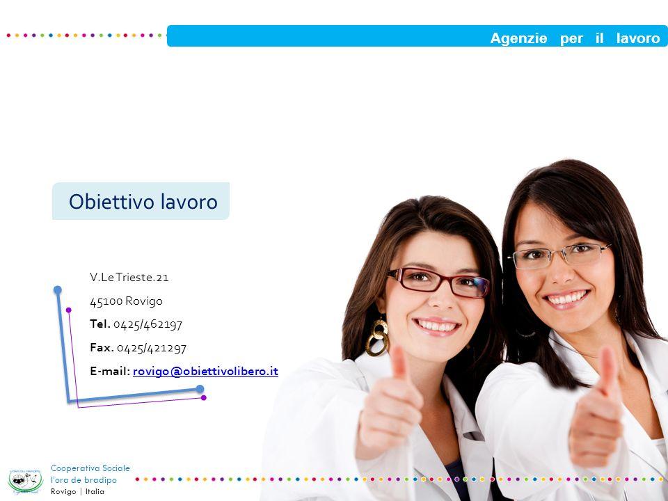 Agenzie per il lavoro Cooperativa Sociale lora de bradipo Rovigo | Italia Obiettivo lavoro V.Le Trieste.21 45100 Rovigo Tel. 0425/462197 Fax. 0425/421