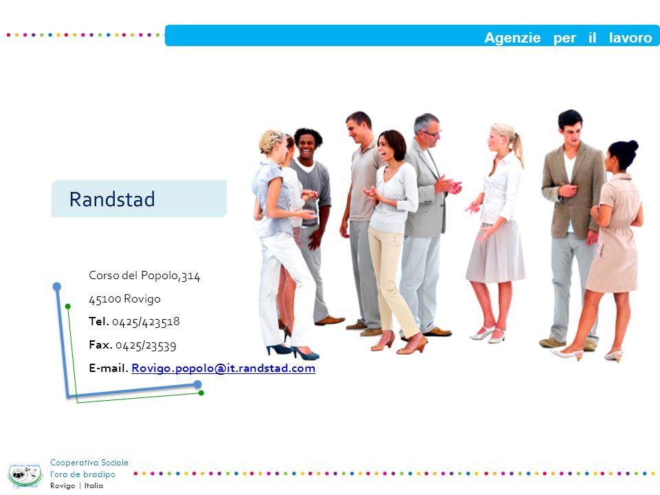 Agenzie per il lavoro Cooperativa Sociale lora de bradipo Rovigo | Italia Randstad Corso del Popolo,314 45100 Rovigo Tel. 0425/423518 Fax. 0425/23539