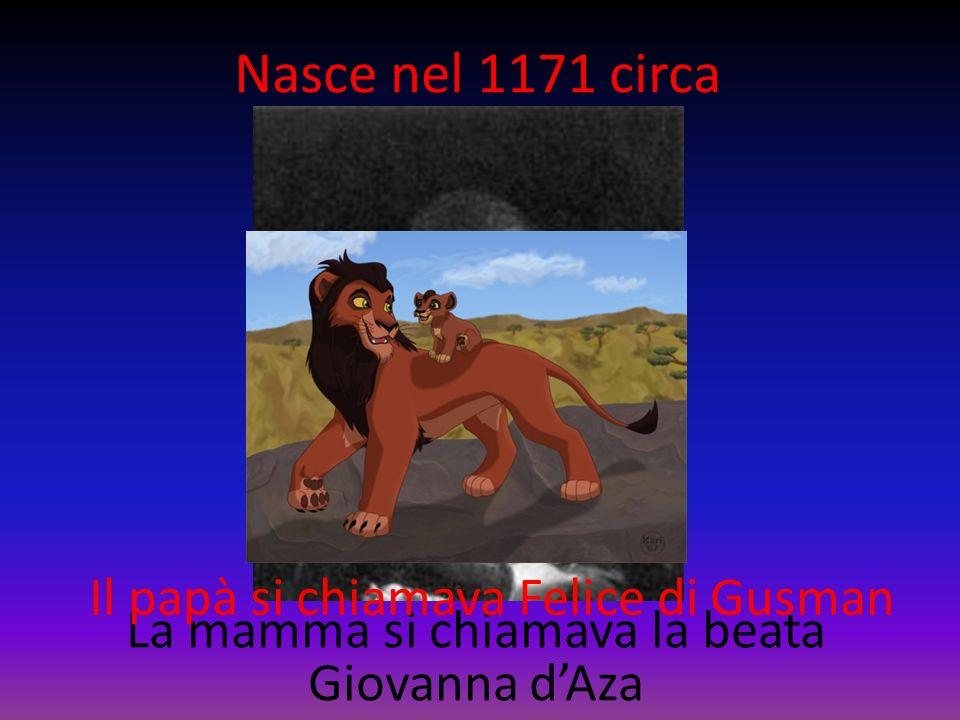 Nasce nel 1171 circa La mamma si chiamava la beata Giovanna dAza Il papà si chiamava Felice di Gusman