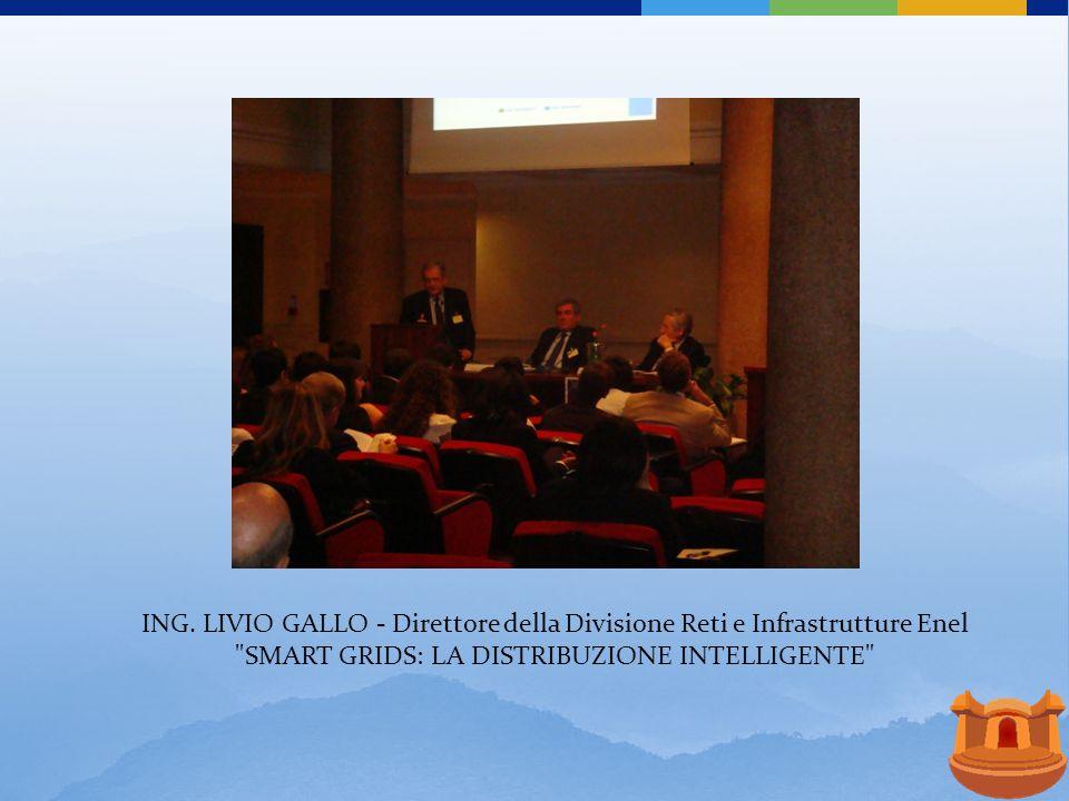 ING. LIVIO GALLO - Direttore della Divisione Reti e Infrastrutture Enel