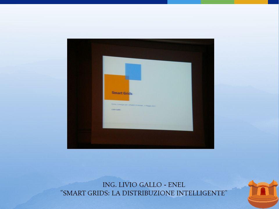 ING. LIVIO GALLO - ENEL SMART GRIDS: LA DISTRIBUZIONE INTELLIGENTE