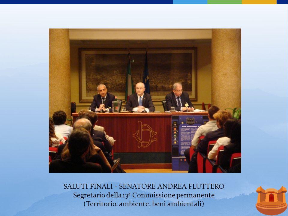 SALUTI FINALI - SENATORE ANDREA FLUTTERO Segretario della 13ª Commissione permanente (Territorio, ambiente, beni ambientali)