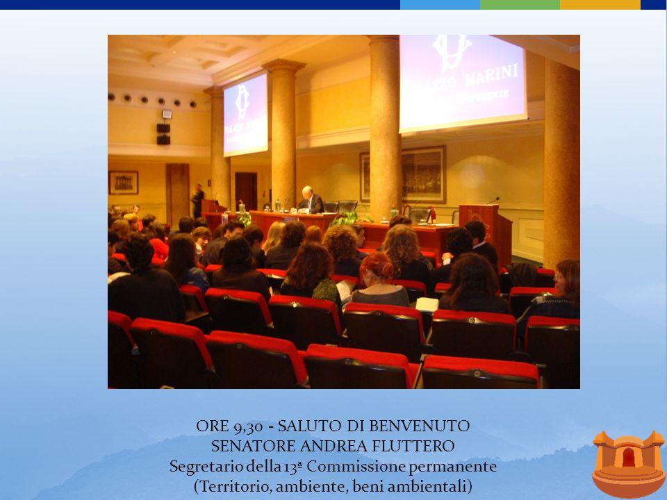 ORE 9,30 - SALUTO DI BENVENUTO SENATORE ANDREA FLUTTERO Segretario della 13ª Commissione permanente (Territorio, ambiente, beni ambientali)