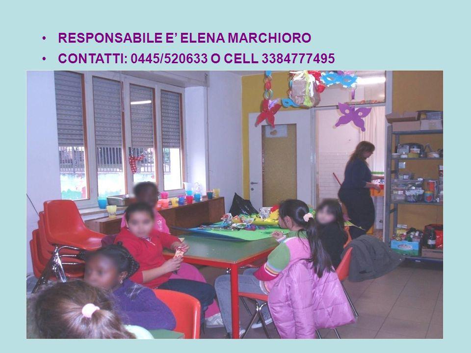 RESPONSABILE E ELENA MARCHIORO CONTATTI: 0445/520633 O CELL 3384777495