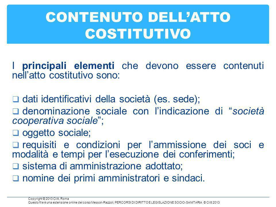 CONTENUTO DELLATTO COSTITUTIVO I principali elementi che devono essere contenuti nellatto costitutivo sono: dati identificativi della società (es.