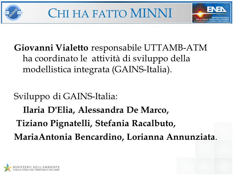 C HI HA FATTO MINNI Giovanni Vialetto responsabile UTTAMB-ATM ha coordinato le attività di sviluppo della modellistica integrata (GAINS-Italia). Svilu