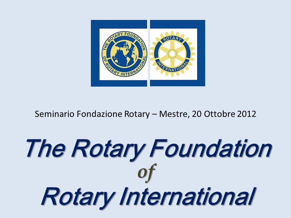Missione della Fondazione Incoraggiare i Rotariani a promuovere la comprensione internazionale, la buona volontà e la pace nel mondo migliorando le condizioni sanitarie, appoggiando listruzione e alleviando la povertà