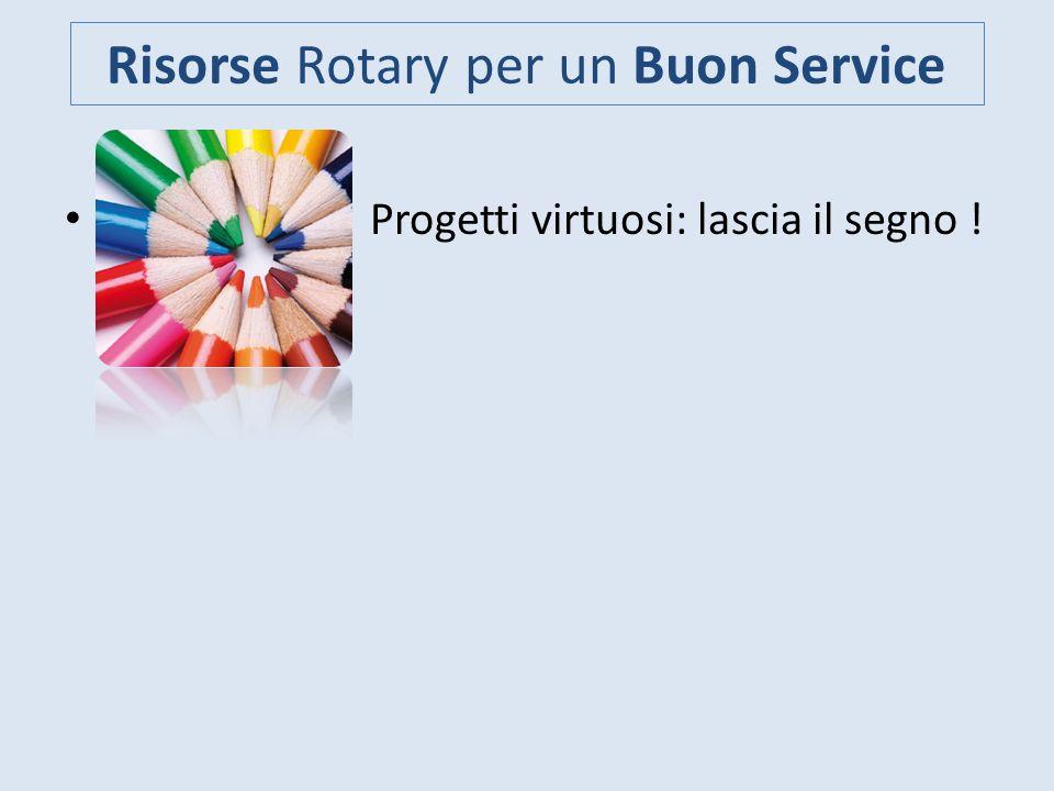 Risorse Rotary per un Buon Service Progetti virtuosi: lascia il segno !