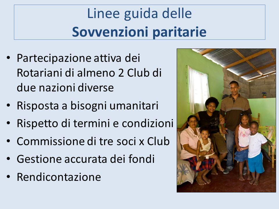 Linee guida delle Sovvenzioni paritarie Partecipazione attiva dei Rotariani di almeno 2 Club di due nazioni diverse Risposta a bisogni umanitari Rispe