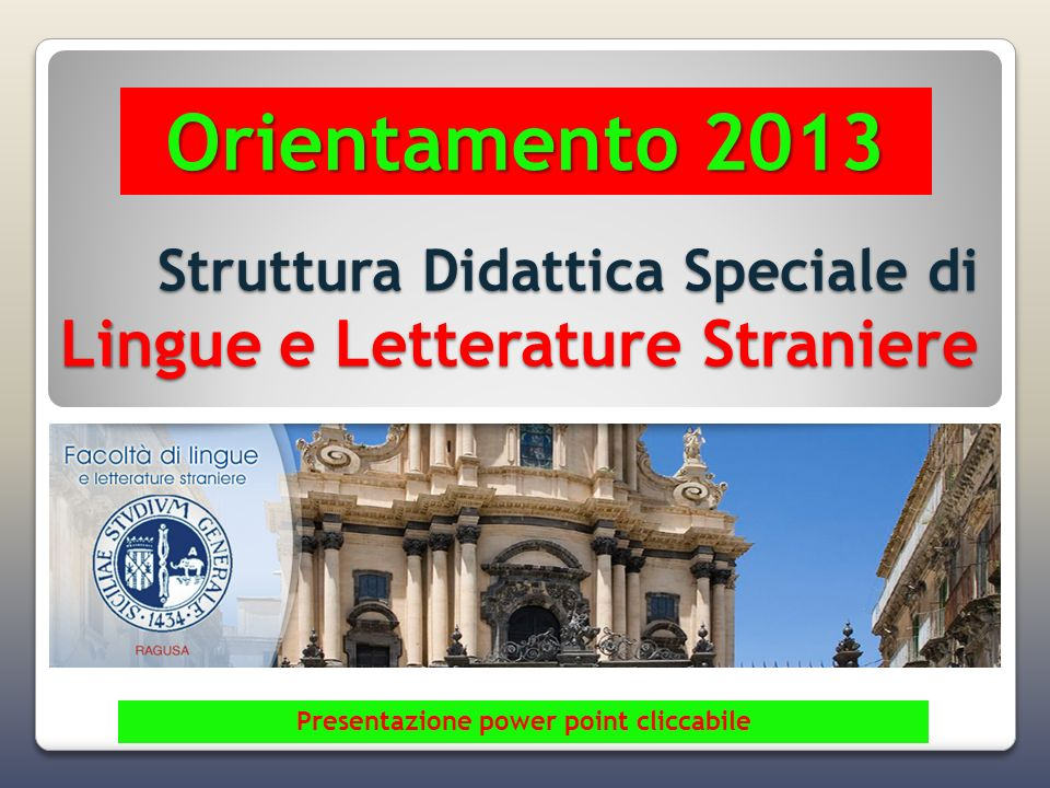 Struttura Didattica Speciale di L i ngue e Letterature Straniere Struttura Didattica Speciale di Lingue e Letterature Straniere Orientamento 2013 Pres