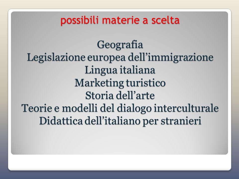 possibili materie a scelta Geografia Legislazione europea dellimmigrazione Lingua italiana Marketing turistico Storia dellarte Teorie e modelli del di