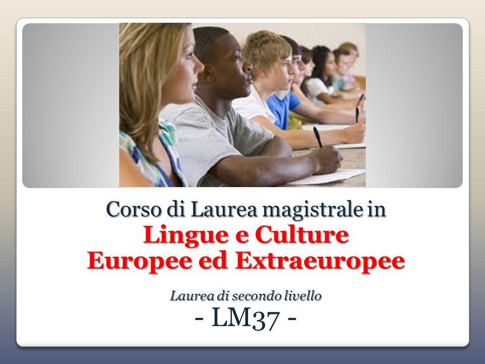 Corso di Laurea magistrale in Lingue e Culture Europee ed Extraeuropee Laurea di secondo livello - LM37 -