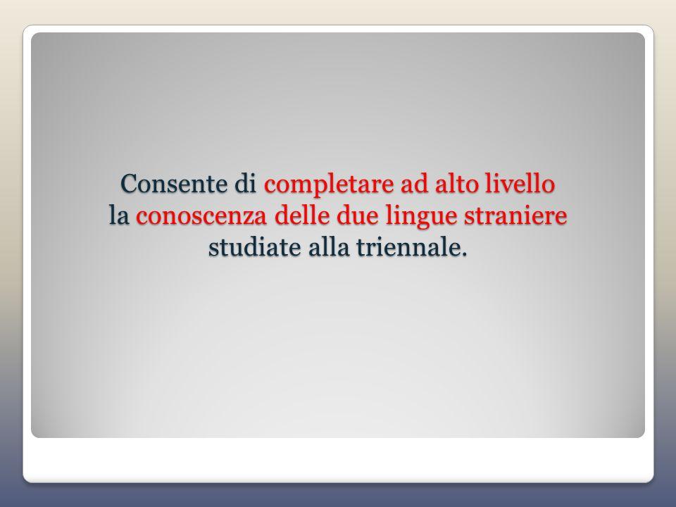Consente di completare ad alto livello la conoscenza delle due lingue straniere studiate alla triennale.