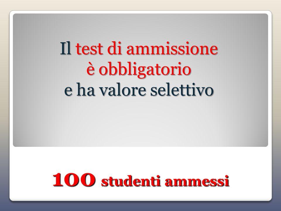 Il test di ammissione è obbligatorio e ha valore selettivo 100 studenti ammessi