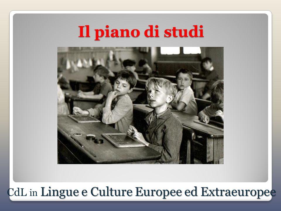 Il piano di studi Lingue e Culture Europee ed Extraeuropee CdL in Lingue e Culture Europee ed Extraeuropee
