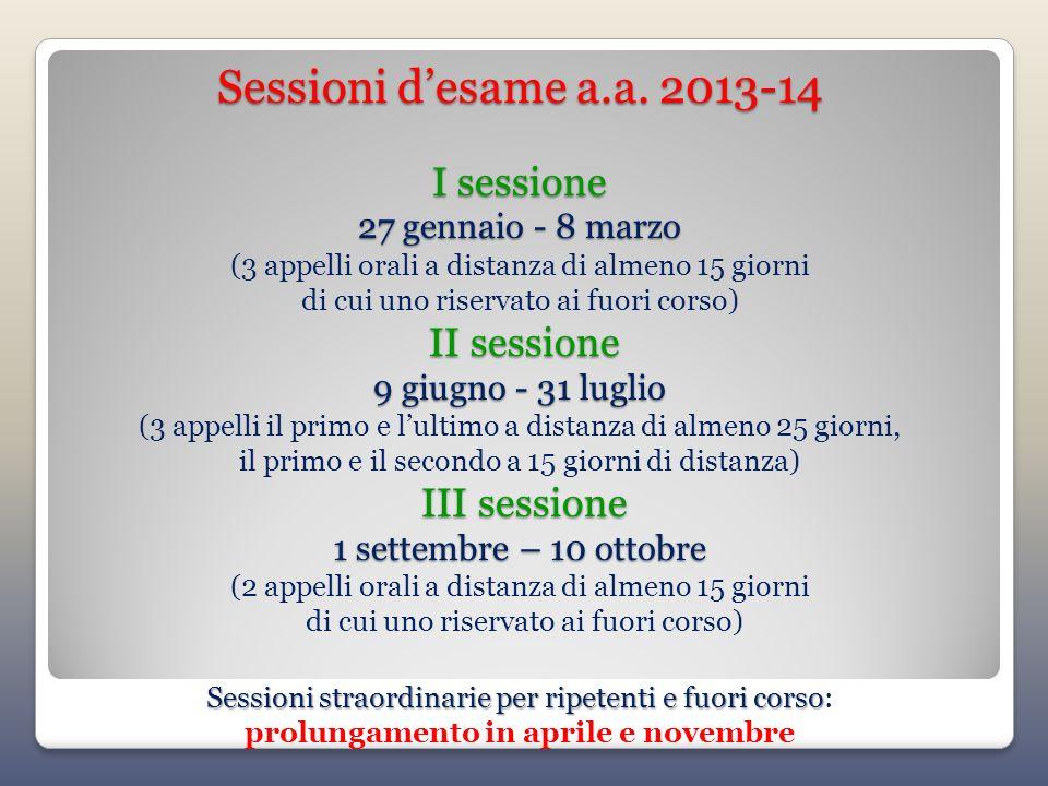 Sessioni desame a.a. 2013-14 I sessione 27 gennaio - 8 marzo II sessione 9 giugno - 31 luglio III sessione 1 settembre – 10 ottobre Sessioni straordin