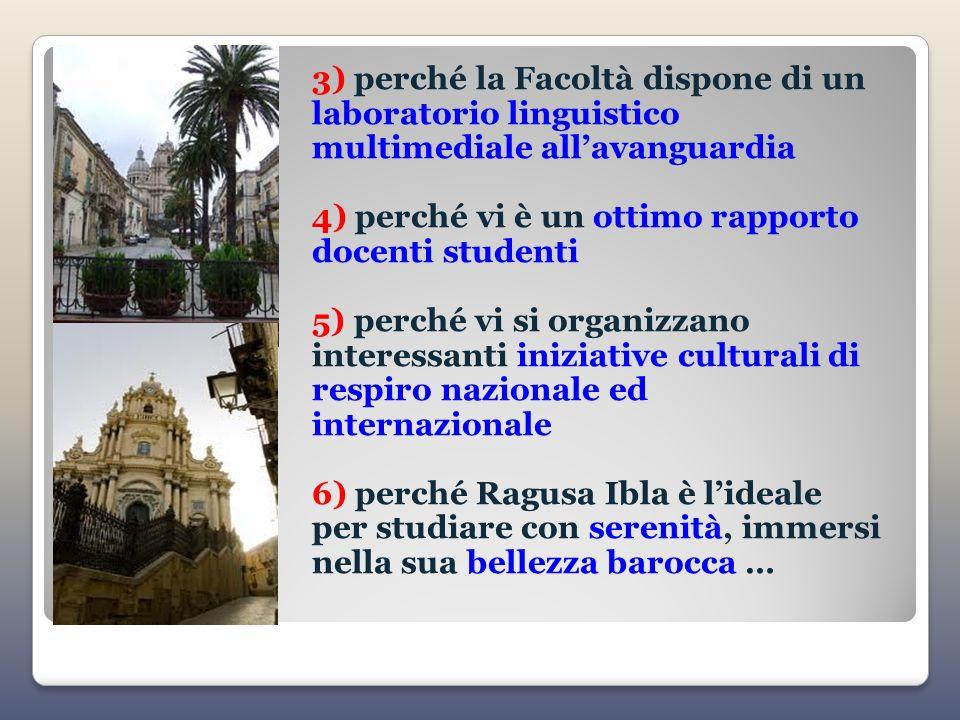 3) perché la Facoltà dispone di un laboratorio linguistico multimediale allavanguardia 4) perché vi è un ottimo rapporto docenti studenti 5) perché vi