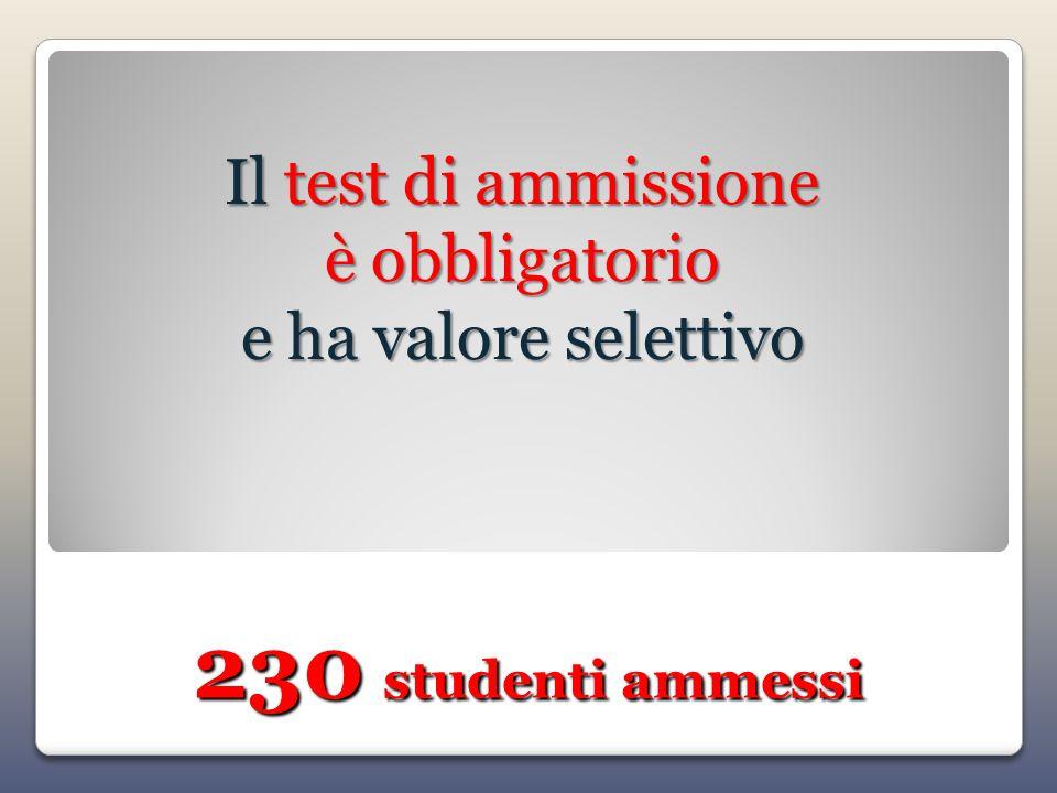 Il test di ammissione è obbligatorio e ha valore selettivo 230 studenti ammessi