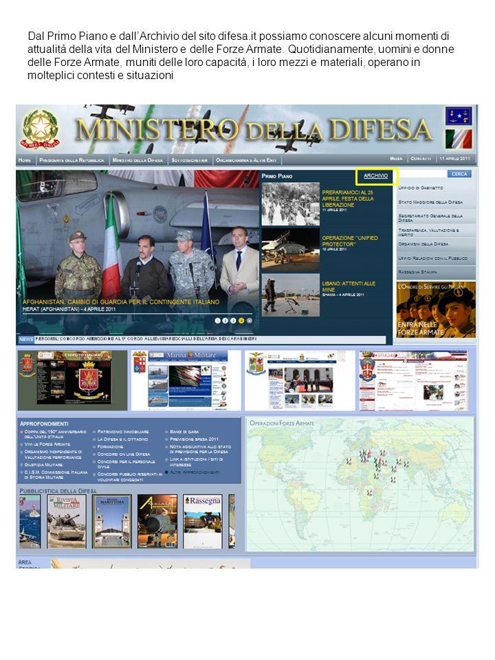 Dal Primo Piano e dallArchivio del sito difesa.it possiamo conoscere alcuni momenti di attualità della vita del Ministero e delle Forze Armate. Quotid