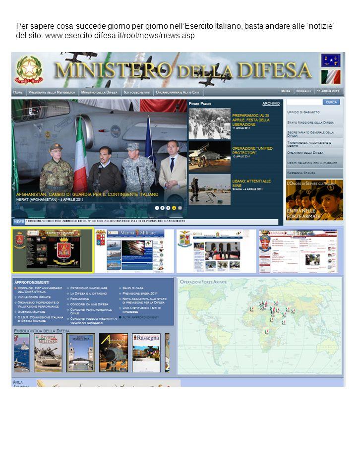 Per sapere cosa succede giorno per giorno nellEsercito Italiano, basta andare alle notizie del sito: www.esercito.difesa.it/root/news/news.asp