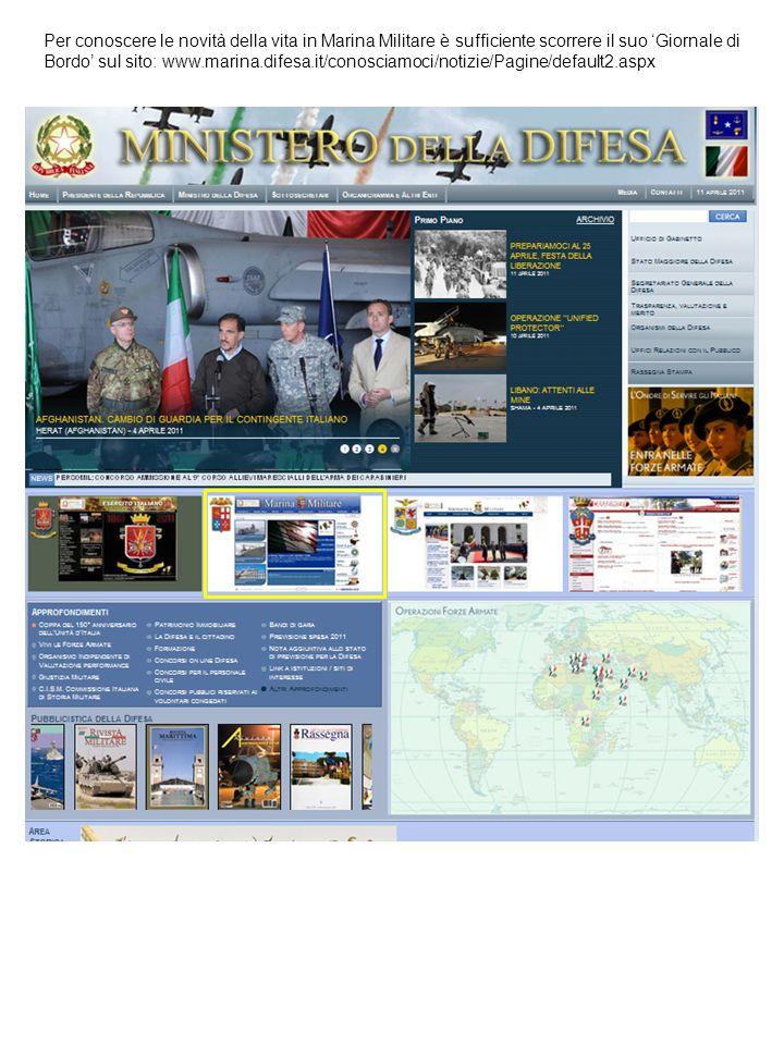 Per conoscere le novità della vita in Marina Militare è sufficiente scorrere il suo Giornale di Bordo sul sito: www.marina.difesa.it/conosciamoci/noti