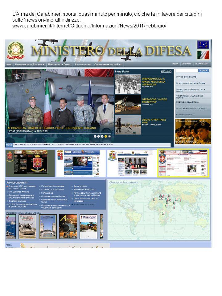 LArma dei Carabinieri riporta, quasi minuto per minuto, ciò che fa in favore dei cittadini sulle news on-line allindirizzo: www.carabinieri.it/Interne