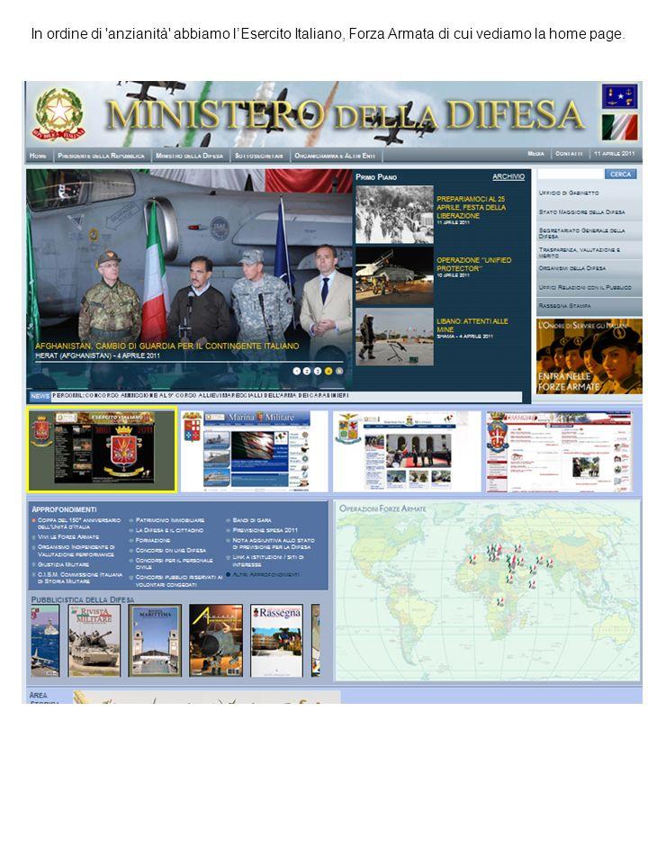 In ordine di 'anzianità' abbiamo lEsercito Italiano, Forza Armata di cui vediamo la home page.