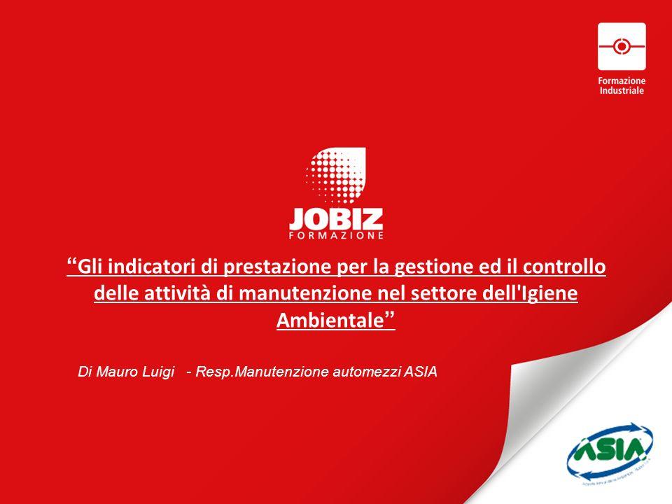 Gli indicatori di prestazione per la gestione ed il controllo delle attività di manutenzione nel settore dell'Igiene Ambientale Di Mauro Luigi - Resp.