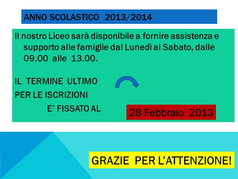 ANNO SCOLASTICO 2013/2014 Il nostro Liceo sarà disponibile a fornire assistenza e supporto alle famiglie dal Lunedì al Sabato, dalle 09.00 alle 13.00.