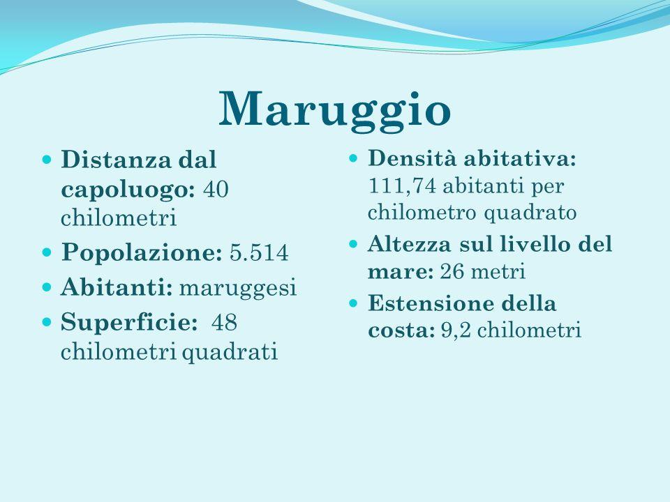 Maruggio Distanza dal capoluogo: 40 chilometri Popolazione: 5.514 Abitanti: maruggesi Superficie: 48 chilometri quadrati Densità abitativa: 111,74 abi