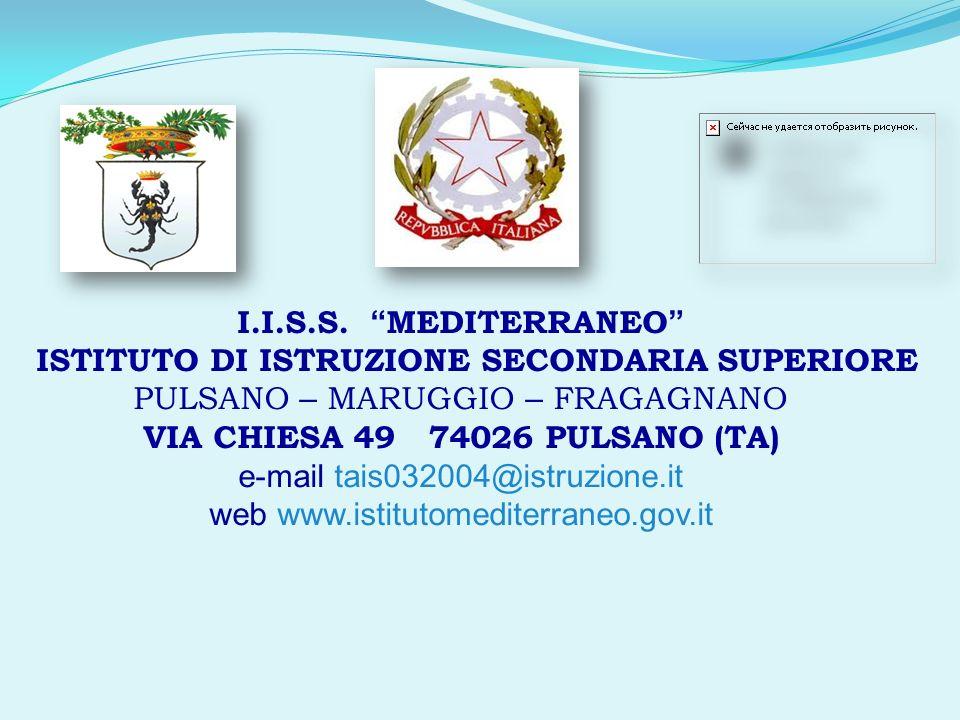 I.I.S.S. MEDITERRANEO ISTITUTO DI ISTRUZIONE SECONDARIA SUPERIORE PULSANO – MARUGGIO – FRAGAGNANO VIA CHIESA 49 74026 PULSANO (TA) e-mail tais032004@i