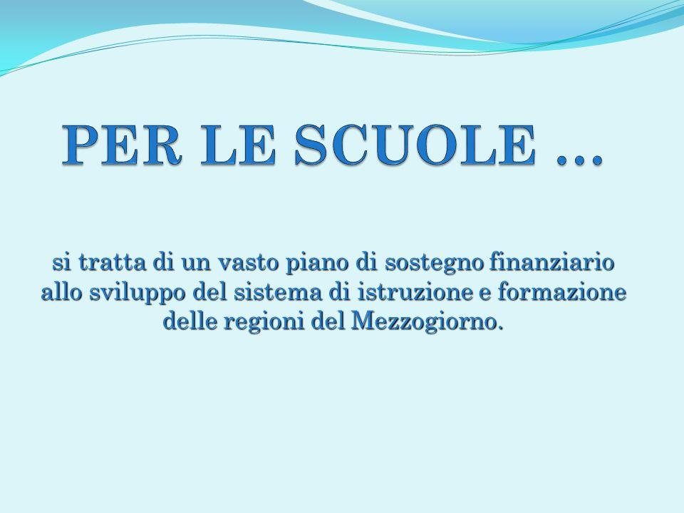 si tratta di un vasto piano di sostegno finanziario allo sviluppo del sistema di istruzione e formazione delle regioni del Mezzogiorno.