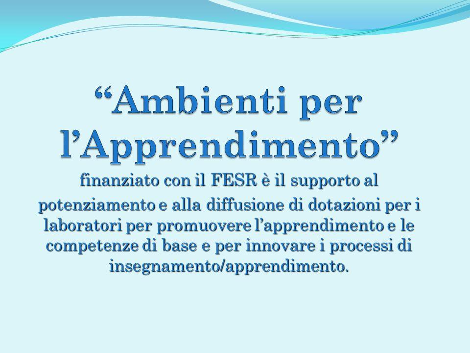 finanziato con il FESR è il supporto al potenziamento e alla diffusione di dotazioni per i laboratori per promuovere lapprendimento e le competenze di