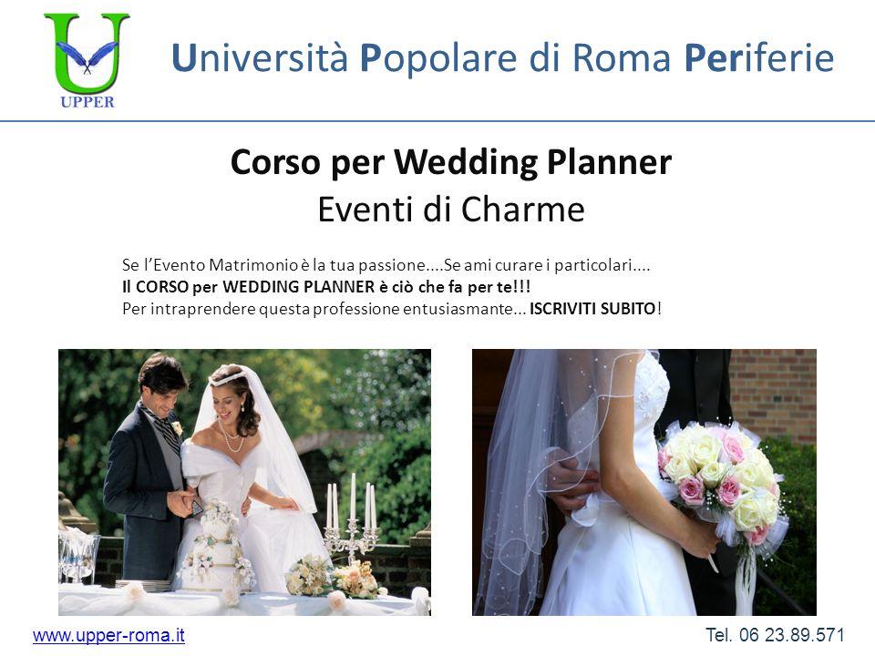 Università Popolare di Roma Periferie Corso per Wedding Planner Eventi di Charme Se lEvento Matrimonio è la tua passione....Se ami curare i particolar