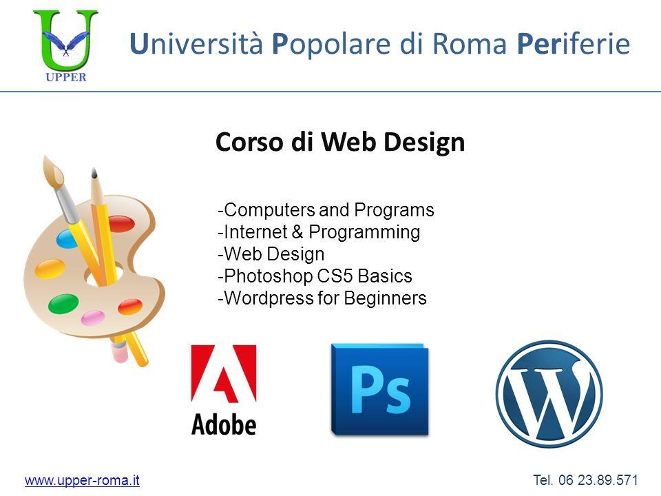 Università Popolare di Roma Periferie Corso di Web Design www.upper-roma.itwww.upper-roma.it Tel. 06 23.89.571 -Computers and Programs -Internet & Pro