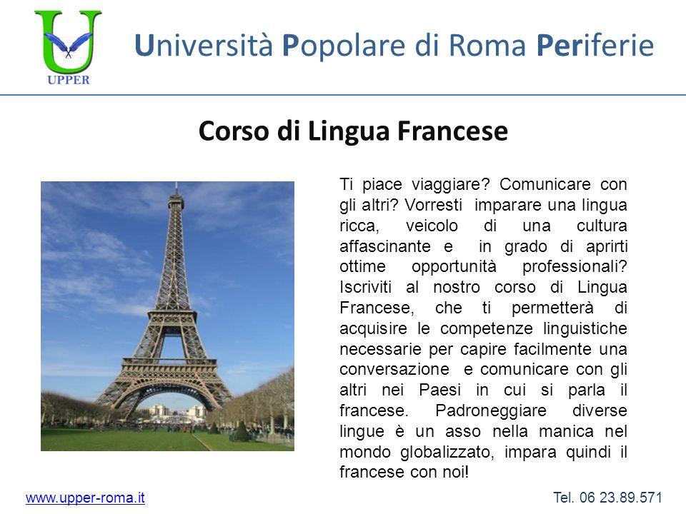 Università Popolare di Roma Periferie Corso di Lingua Francese www.upper-roma.itwww.upper-roma.it Tel. 06 23.89.571 Ti piace viaggiare? Comunicare con
