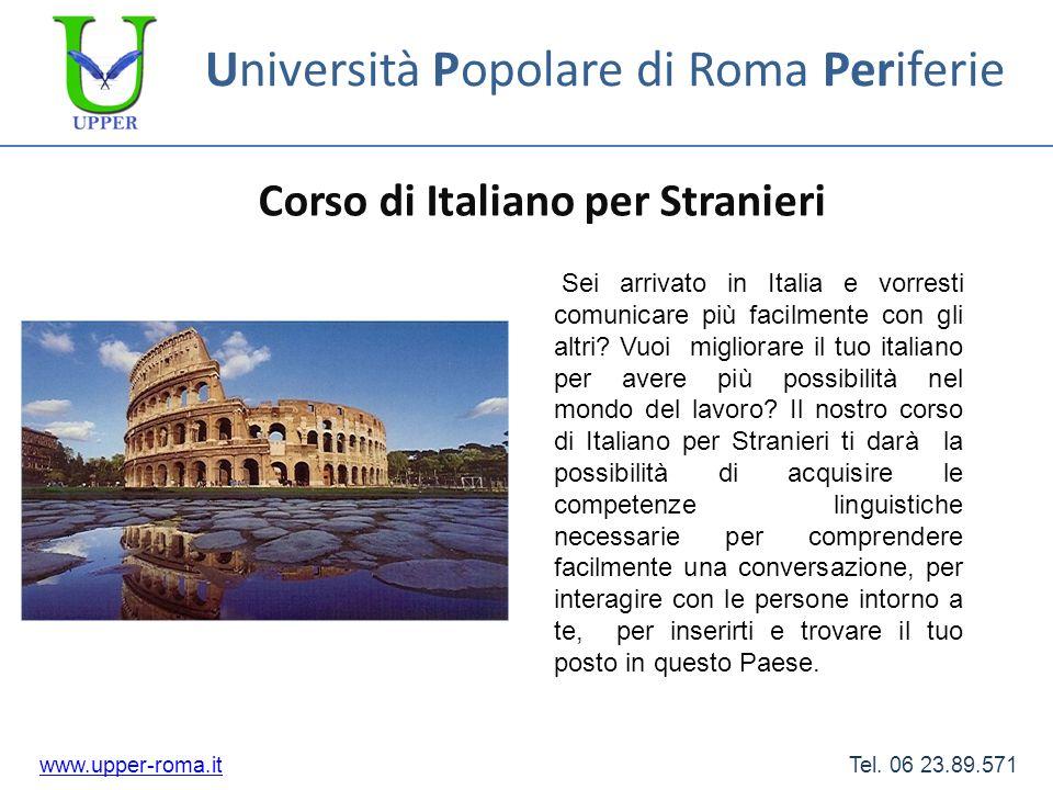 Università Popolare di Roma Periferie Corso di Italiano per Stranieri www.upper-roma.itwww.upper-roma.it Tel. 06 23.89.571 Sei arrivato in Italia e vo