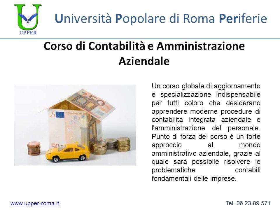 Università Popolare di Roma Periferie Corso di Contabilità e Amministrazione Aziendale www.upper-roma.itwww.upper-roma.it Tel. 06 23.89.571 Un corso g