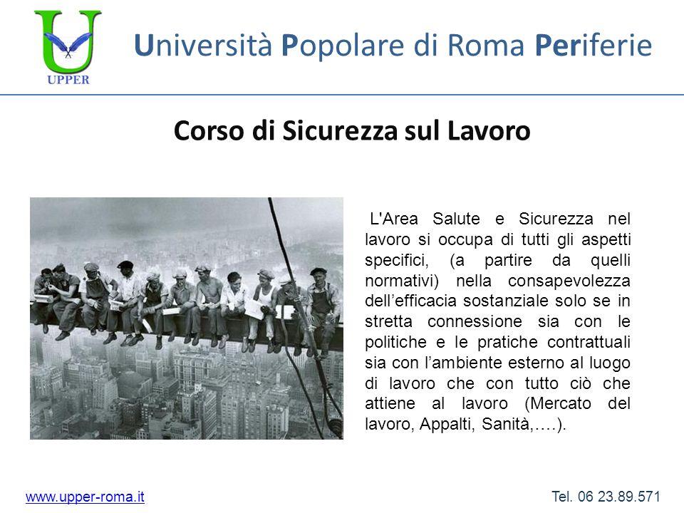Università Popolare di Roma Periferie Corso di Sicurezza sul Lavoro www.upper-roma.itwww.upper-roma.it Tel. 06 23.89.571 L'Area Salute e Sicurezza nel