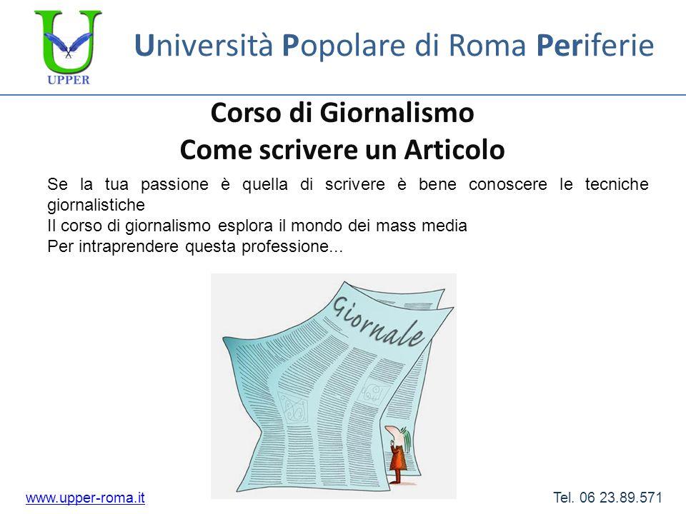 Università Popolare di Roma Periferie Corso di Giornalismo Come scrivere un Articolo www.upper-roma.itwww.upper-roma.it Tel. 06 23.89.571 Se la tua pa