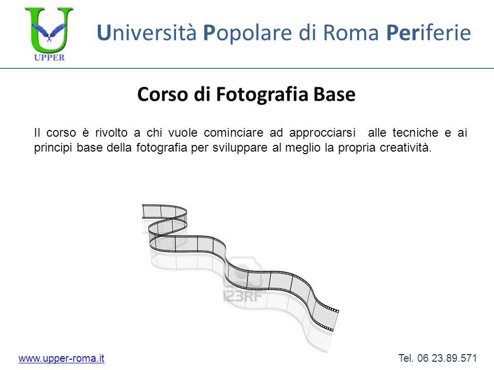 Università Popolare di Roma Periferie Corso di Fotografia Base www.upper-roma.itwww.upper-roma.it Tel. 06 23.89.571 Il corso è rivolto a chi vuole com
