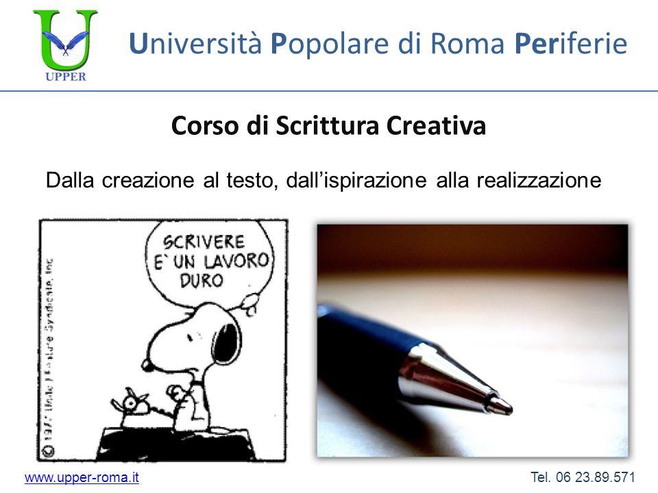 Università Popolare di Roma Periferie Corso di Scrittura Creativa www.upper-roma.itwww.upper-roma.it Tel. 06 23.89.571 Dalla creazione al testo, dalli