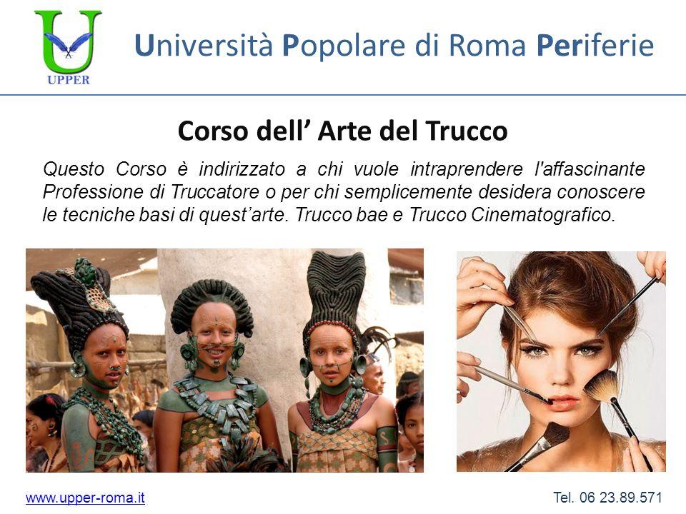 Università Popolare di Roma Periferie Corso dell Arte del Trucco www.upper-roma.itwww.upper-roma.it Tel. 06 23.89.571 Questo Corso è indirizzato a chi