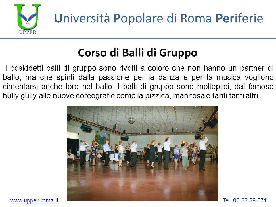 Università Popolare di Roma Periferie Corso di Balli di Gruppo www.upper-roma.itwww.upper-roma.it Tel. 06 23.89.571 I cosiddetti balli di gruppo sono