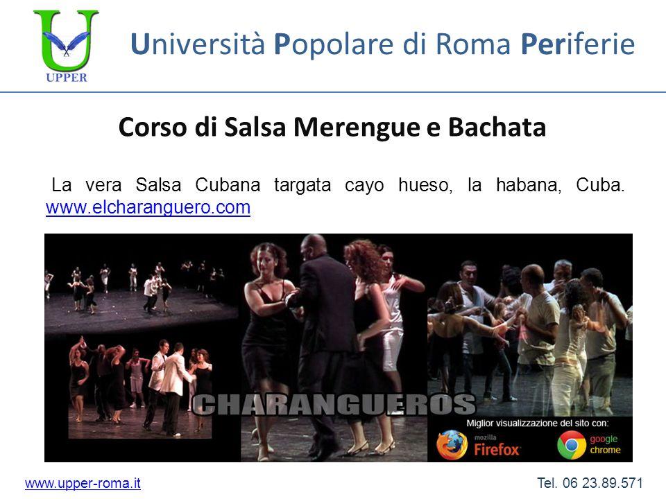 Università Popolare di Roma Periferie Corso di Salsa Merengue e Bachata www.upper-roma.itwww.upper-roma.it Tel. 06 23.89.571 La vera Salsa Cubana targ
