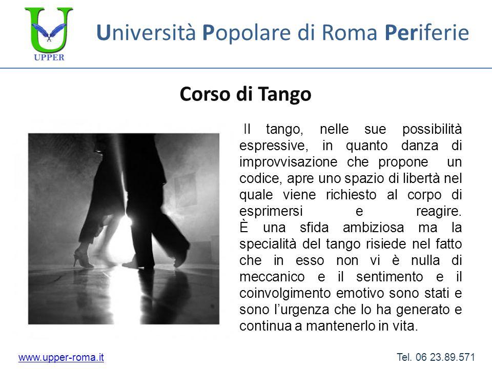 Università Popolare di Roma Periferie Corso di Tango www.upper-roma.itwww.upper-roma.it Tel. 06 23.89.571 Il tango, nelle sue possibilità espressive,